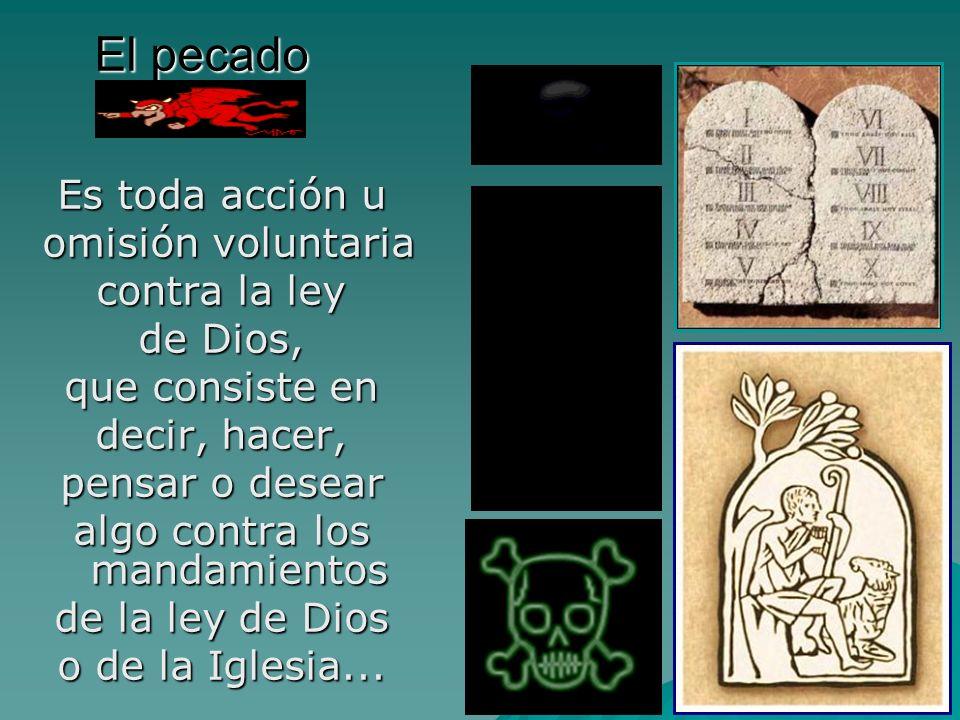 Es toda acción u omisión voluntaria omisión voluntaria contra la ley de Dios, que consiste en decir, hacer, pensar o desear algo contra los mandamient