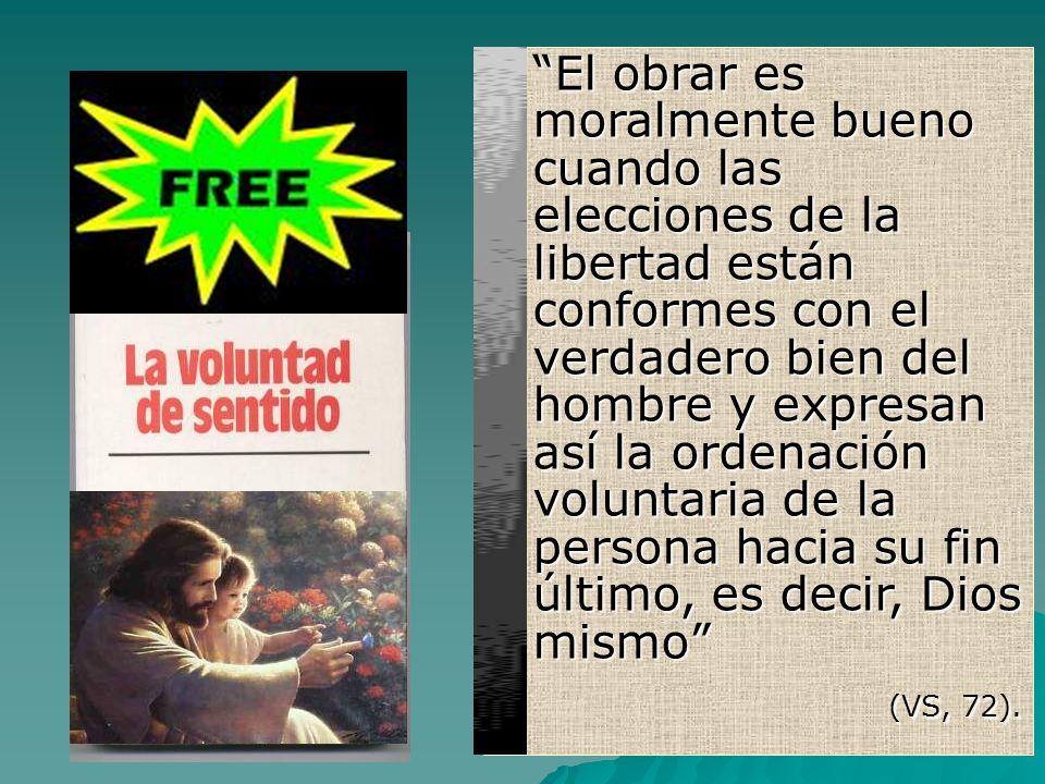 El obrar es moralmente bueno cuando las elecciones de la libertad están conformes con el verdadero bien del hombre y expresan así la ordenación volunt