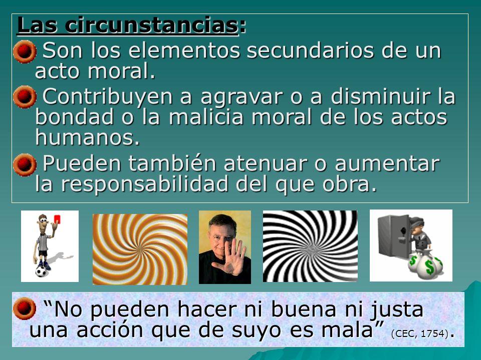 La bondad del acto El acto moralmente bueno supone a la vez la bondad del objeto, del fin y de las circunstancias (CEC, 1755).