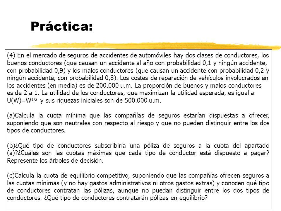 Práctica: (4) En el mercado de seguros de accidentes de automóviles hay dos clases de conductores, los buenos conductores (que causan un accidente al