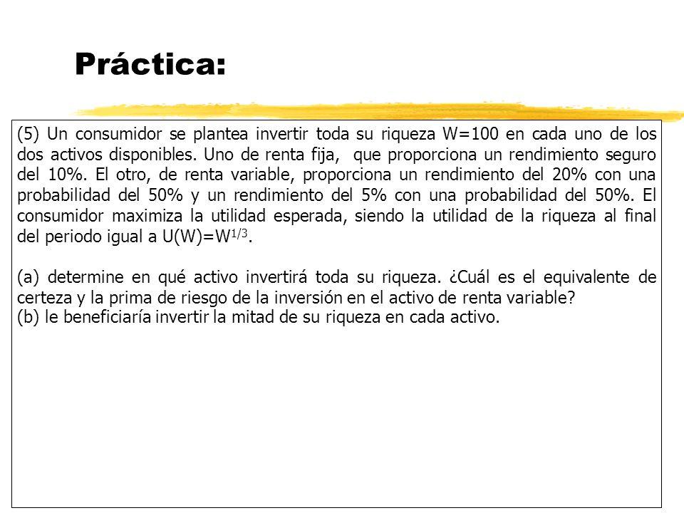 Práctica: (5) Un consumidor se plantea invertir toda su riqueza W=100 en cada uno de los dos activos disponibles. Uno de renta fija, que proporciona u