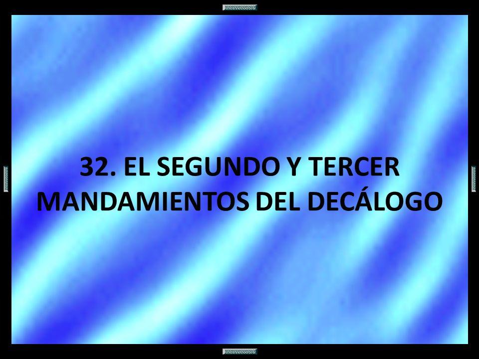 32. EL SEGUNDO Y TERCER MANDAMIENTOS DEL DECÁLOGO