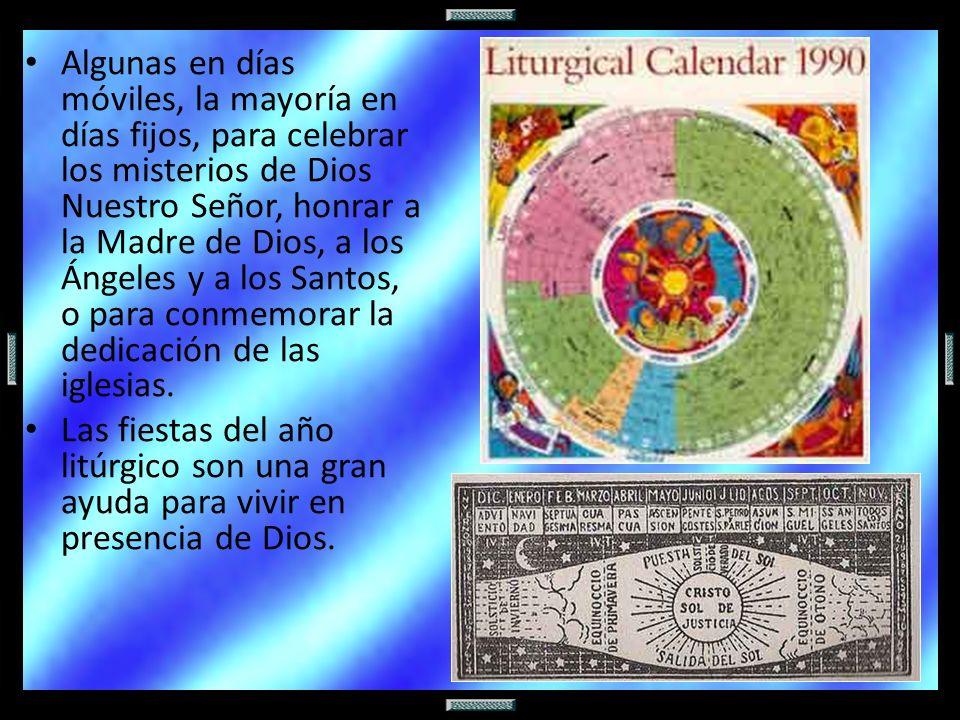 Algunas en días móviles, la mayoría en días fijos, para celebrar los misterios de Dios Nuestro Señor, honrar a la Madre de Dios, a los Ángeles y a los