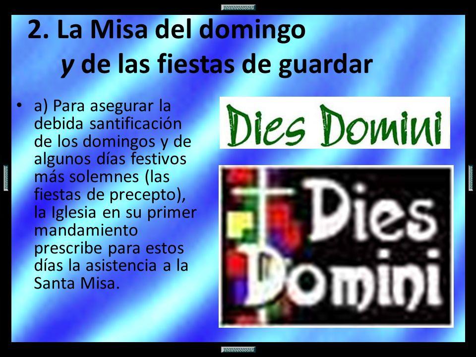 2. La Misa del domingo y de las fiestas de guardar a) Para asegurar la debida santificación de los domingos y de algunos días festivos más solemnes (l