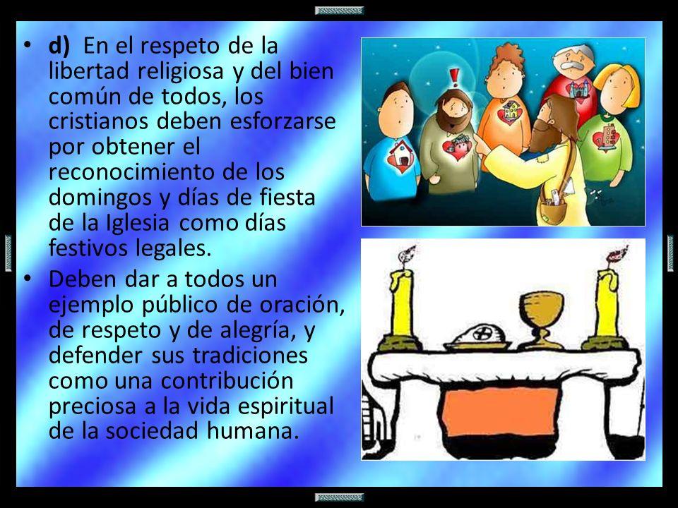 d) En el respeto de la libertad religiosa y del bien común de todos, los cristianos deben esforzarse por obtener el reconocimiento de los domingos y d