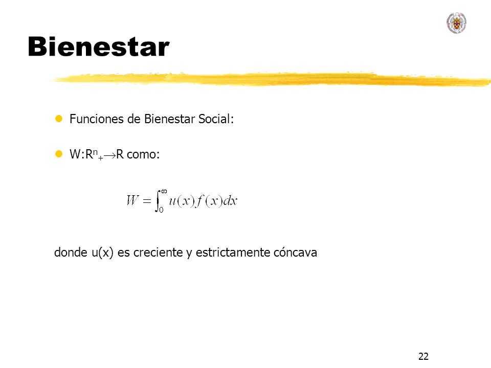 22 Bienestar lFunciones de Bienestar Social: lW:R n + R como: donde u(x) es creciente y estrictamente cóncava