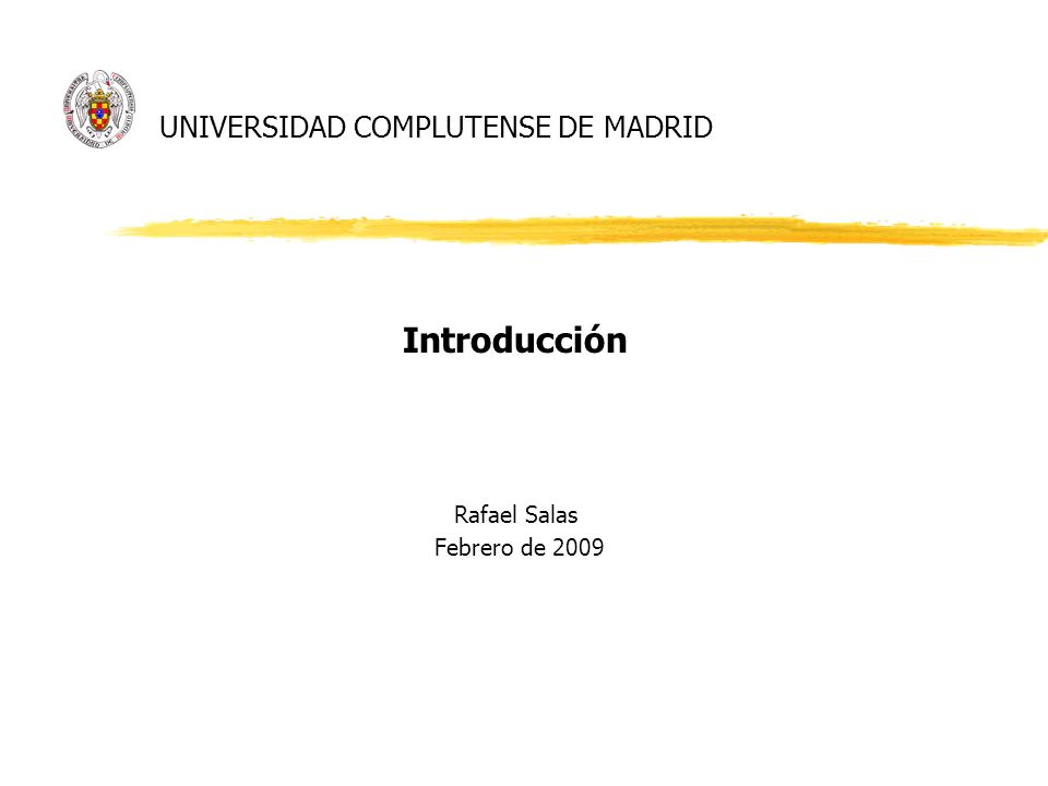 UNIVERSIDAD COMPLUTENSE DE MADRID Introducción Rafael Salas Febrero de 2009