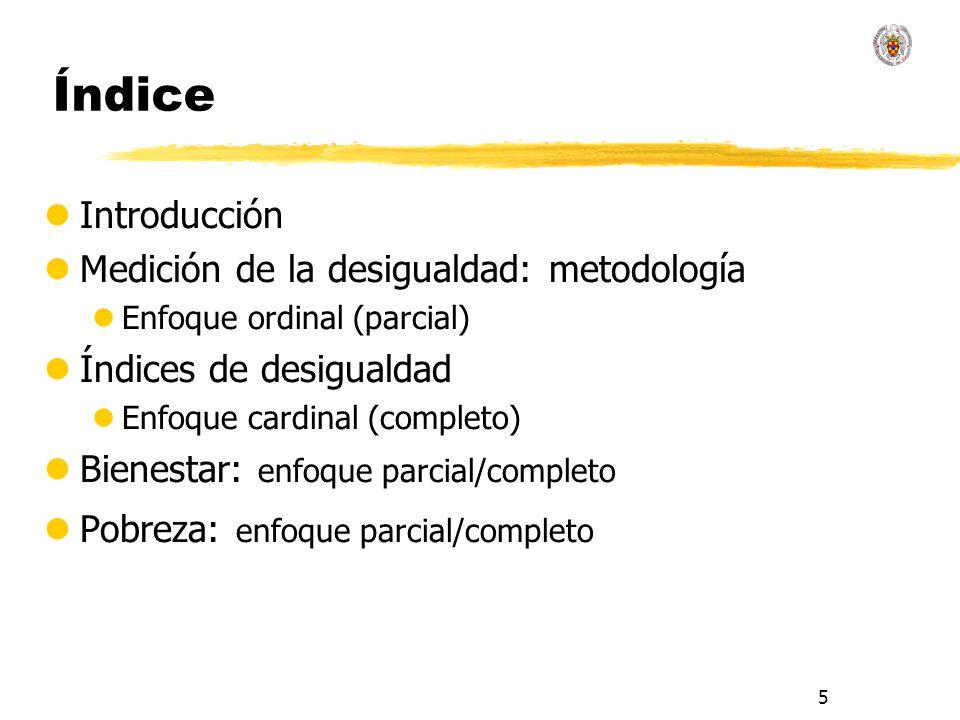 5 Índice lIntroducción lMedición de la desigualdad: metodología lEnfoque ordinal (parcial) lÍndices de desigualdad lEnfoque cardinal (completo) lBienestar: enfoque parcial/completo lPobreza: enfoque parcial/completo