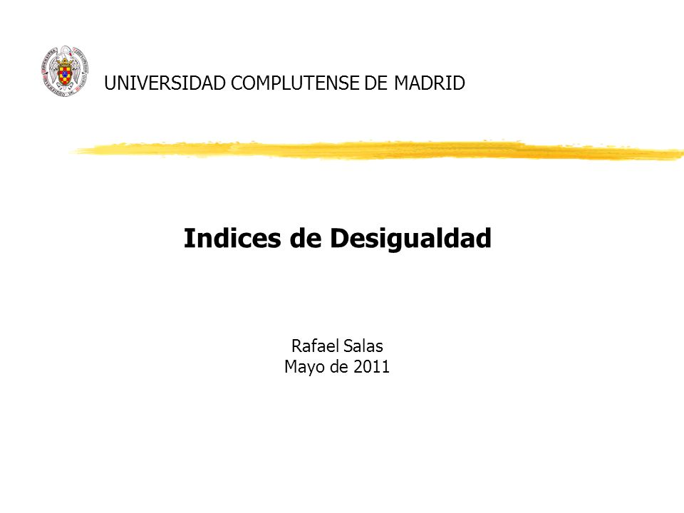 UNIVERSIDAD COMPLUTENSE DE MADRID Indices de Desigualdad Rafael Salas Mayo de 2011