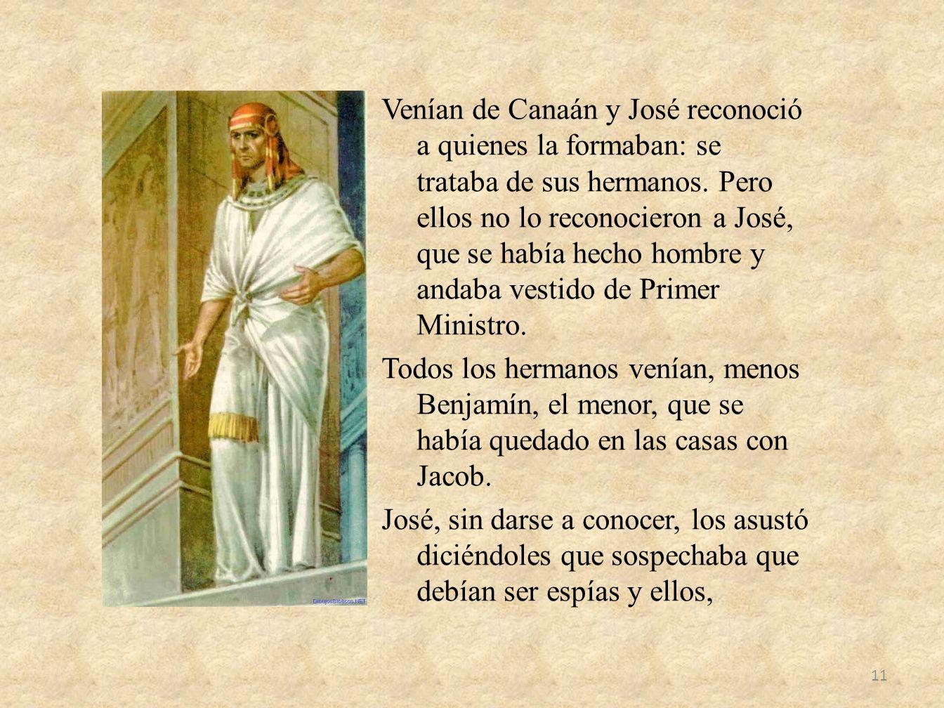 Venían de Canaán y José reconoció a quienes la formaban: se trataba de sus hermanos. Pero ellos no lo reconocieron a José, que se había hecho hombre y
