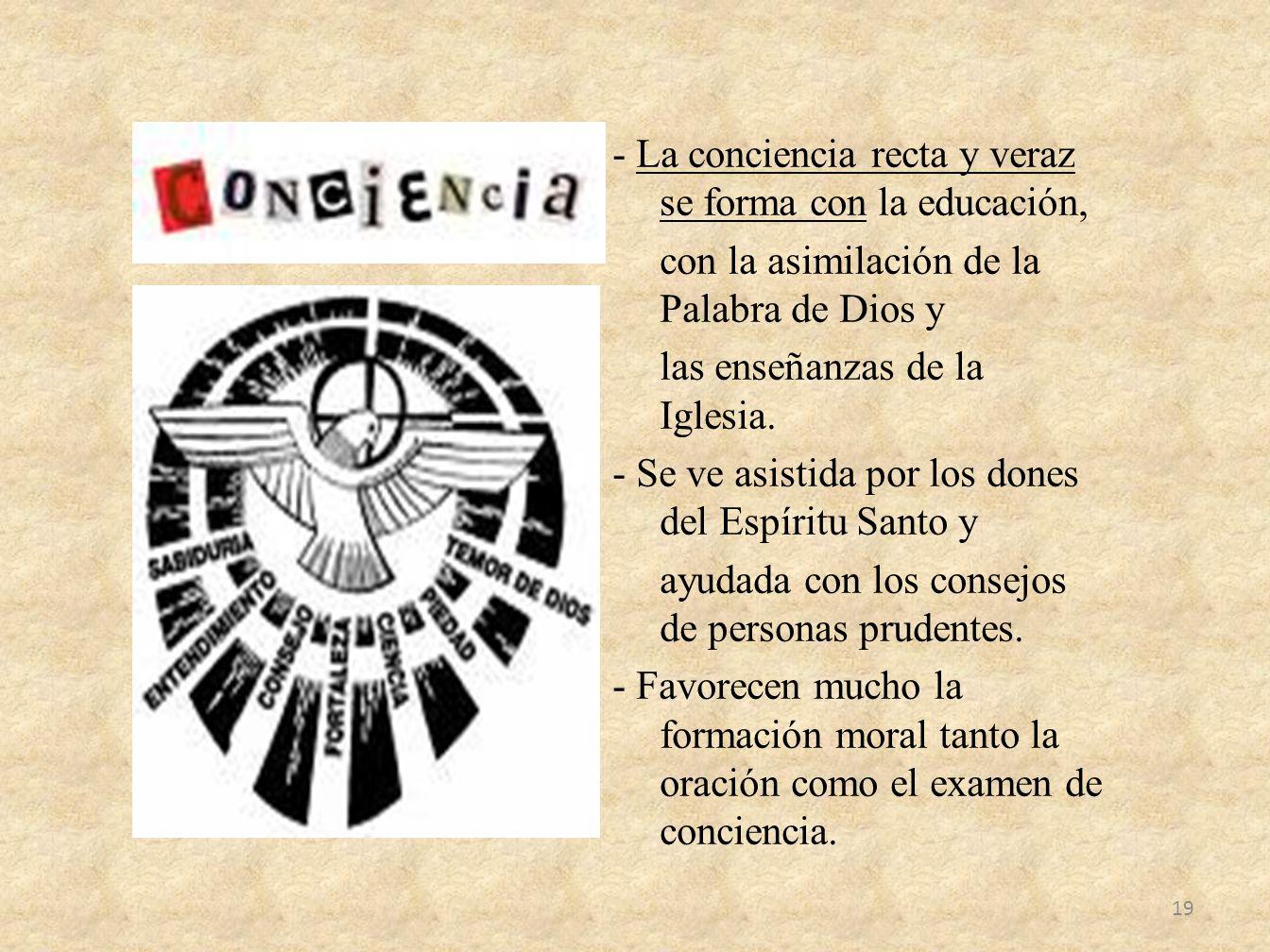 - La conciencia recta y veraz se forma con la educación, con la asimilación de la Palabra de Dios y las enseñanzas de la Iglesia. - Se ve asistida por