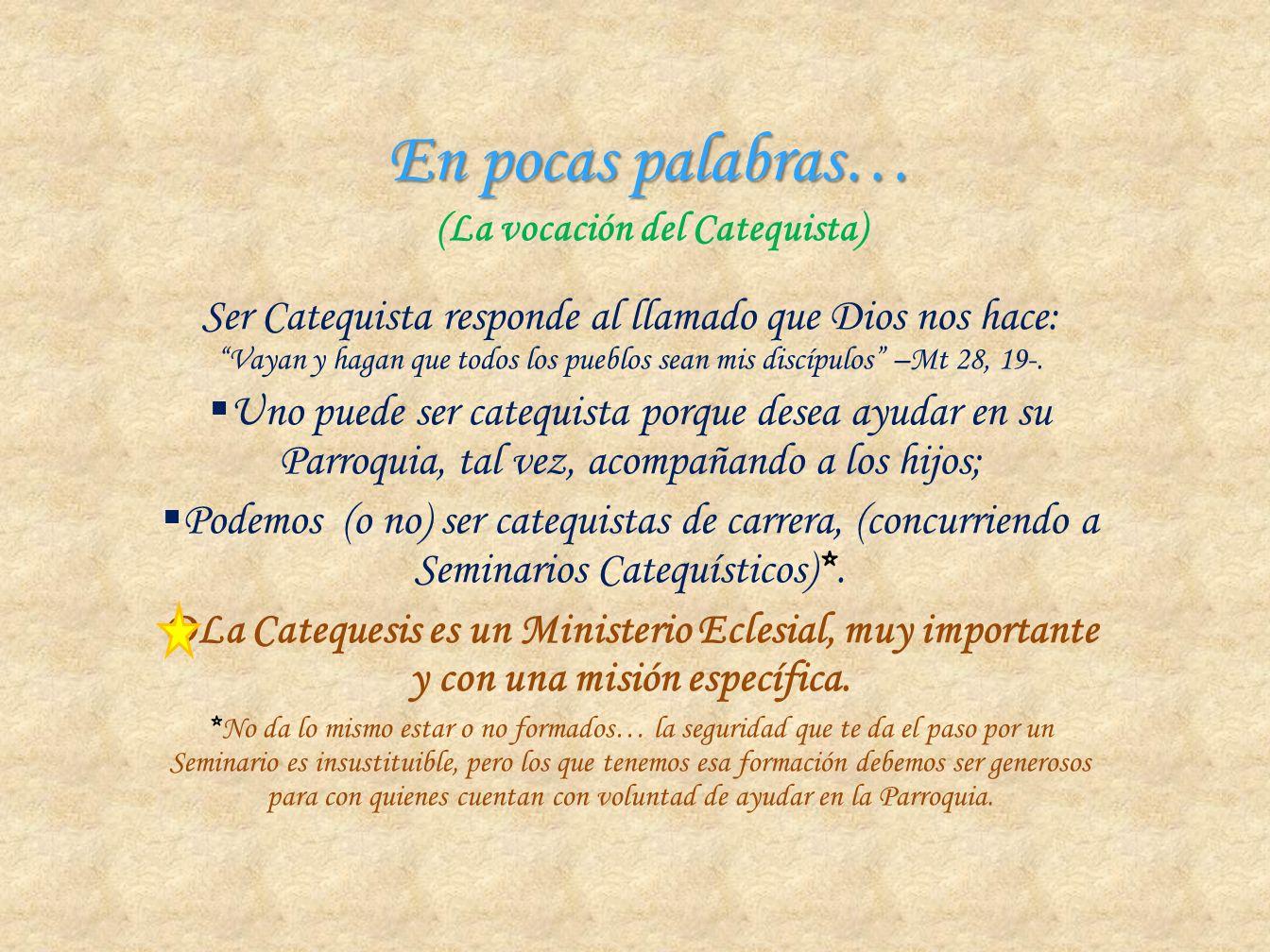 En pocas palabras… En pocas palabras… (La vocación del Catequista) Ser Catequista responde al llamado que Dios nos hace: Vayan y hagan que todos los p