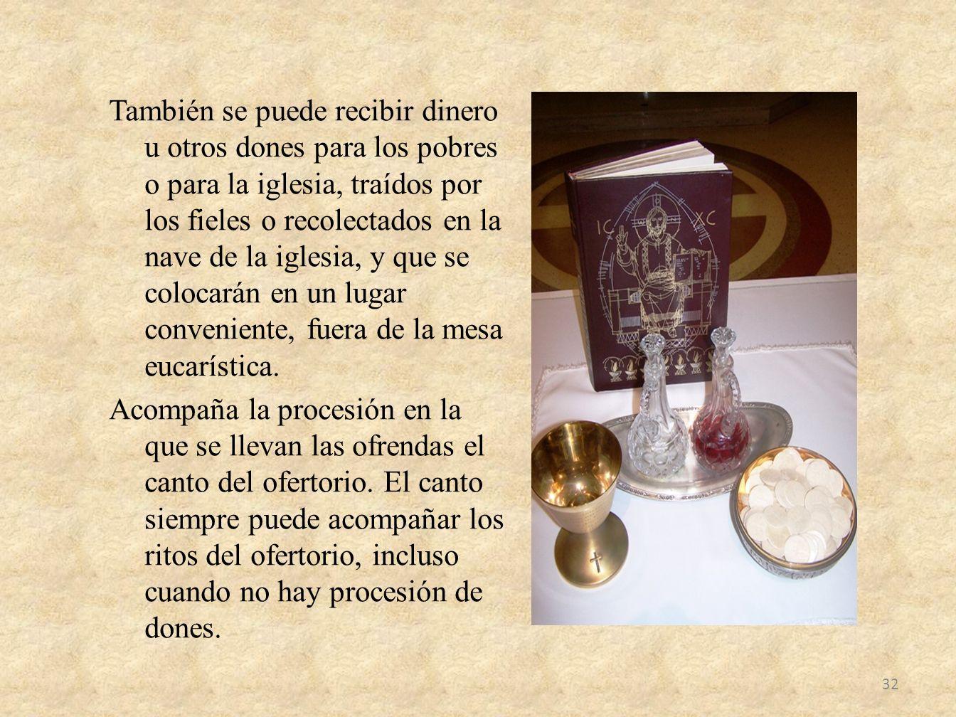 También se puede recibir dinero u otros dones para los pobres o para la iglesia, traídos por los fieles o recolectados en la nave de la iglesia, y que