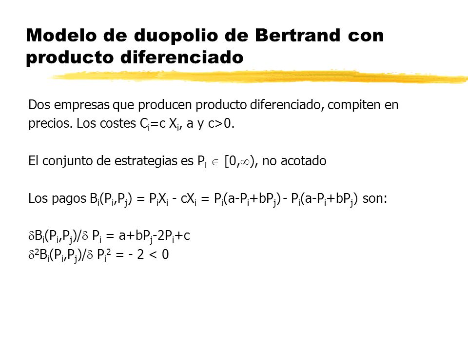 Modelo de duopolio de Bertrand con producto diferenciado Dos empresas que producen producto diferenciado, compiten en precios. Los costes C i =c X i,