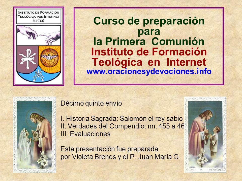 Curso de preparación para la Primera Comunión Instituto de Formación Teológica en Internet www.oracionesydevociones.info Décimo quinto envío I. Histor