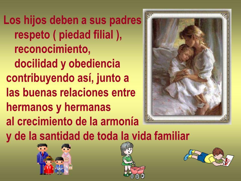 Los hijos deben a sus padres respeto ( piedad filial ), reconocimiento, docilidad y obediencia contribuyendo así, junto a las buenas relaciones entre
