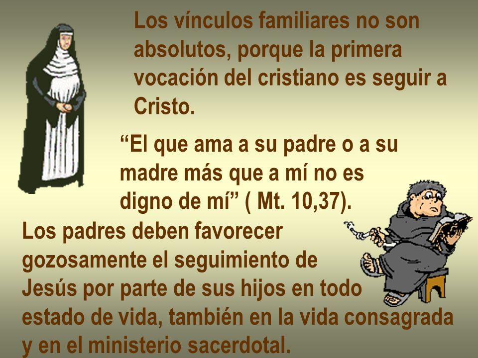 Los vínculos familiares no son absolutos, porque la primera vocación del cristiano es seguir a Cristo. El que ama a su padre o a su madre más que a mí