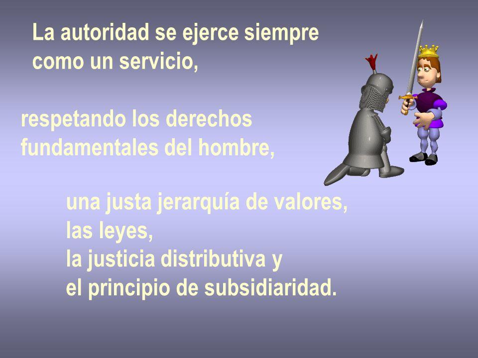La autoridad se ejerce siempre como un servicio, respetando los derechos fundamentales del hombre, una justa jerarquía de valores, las leyes, la justi