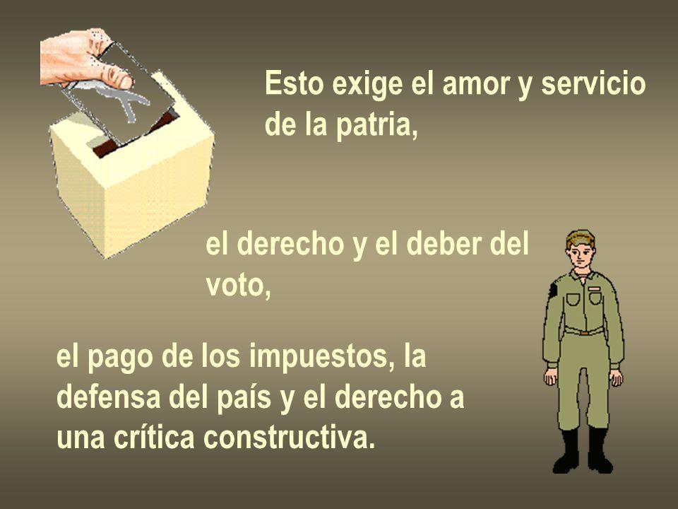 Esto exige el amor y servicio de la patria, el derecho y el deber del voto, el pago de los impuestos, la defensa del país y el derecho a una crítica c