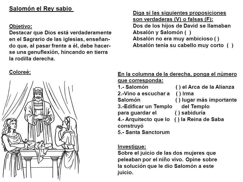 Salomón el Rey sabio Objetivo: Destacar que Dios está verdaderamente en el Sagrario de las iglesias, enseñan- do que, al pasar frente a él, debe hacer