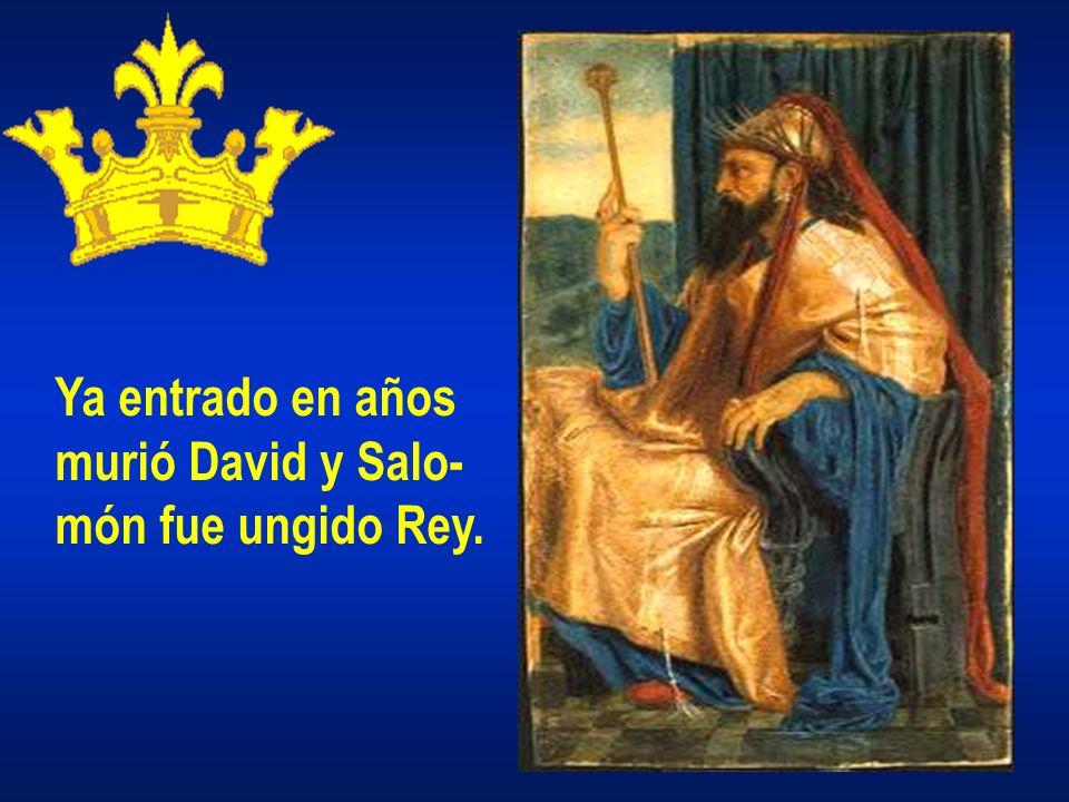 Ya entrado en años murió David y Salo- món fue ungido Rey.