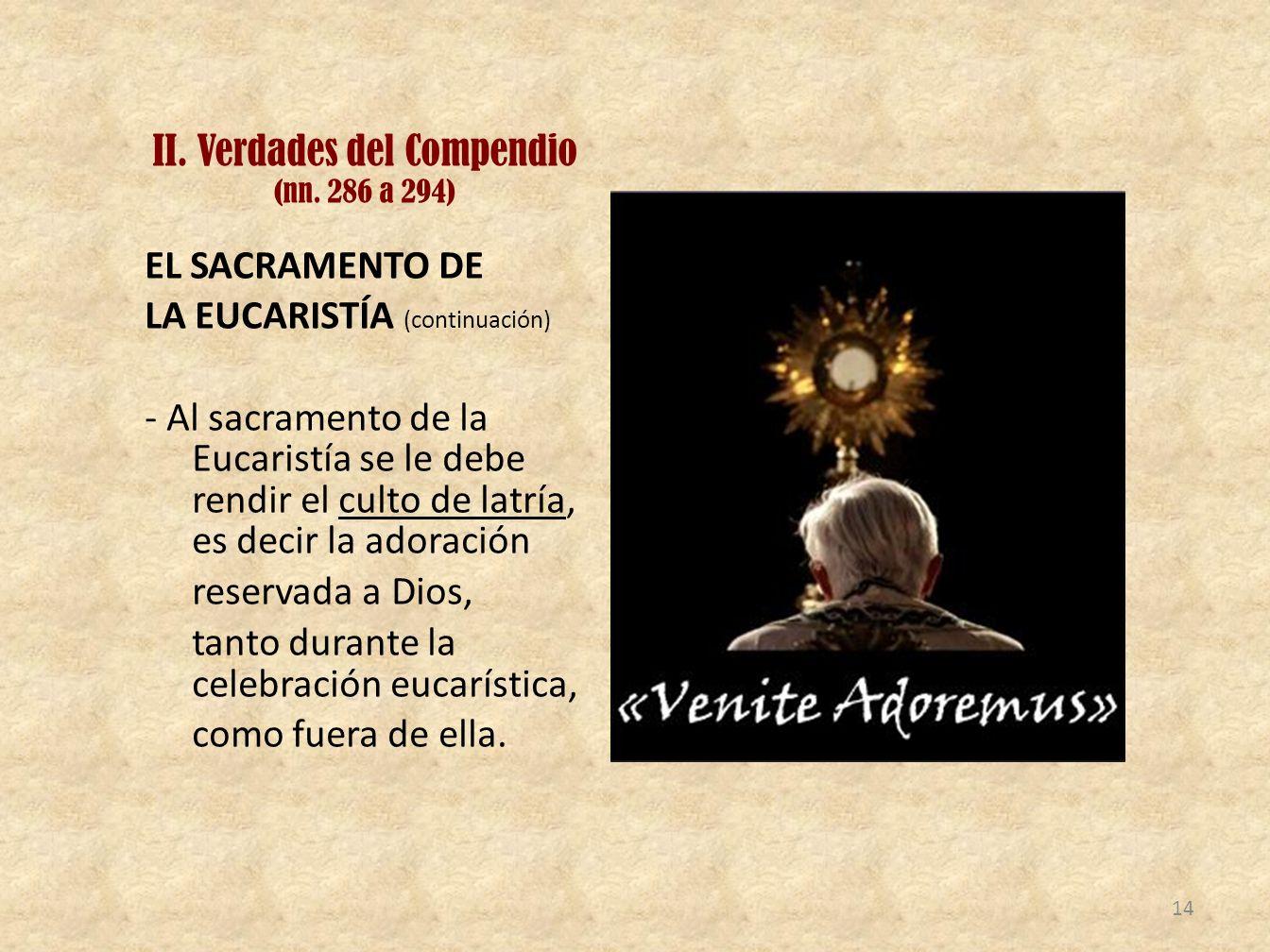 II. Verdades del Compendio (nn. 286 a 294) EL SACRAMENTO DE LA EUCARISTÍA (continuación) - Al sacramento de la Eucaristía se le debe rendir el culto d