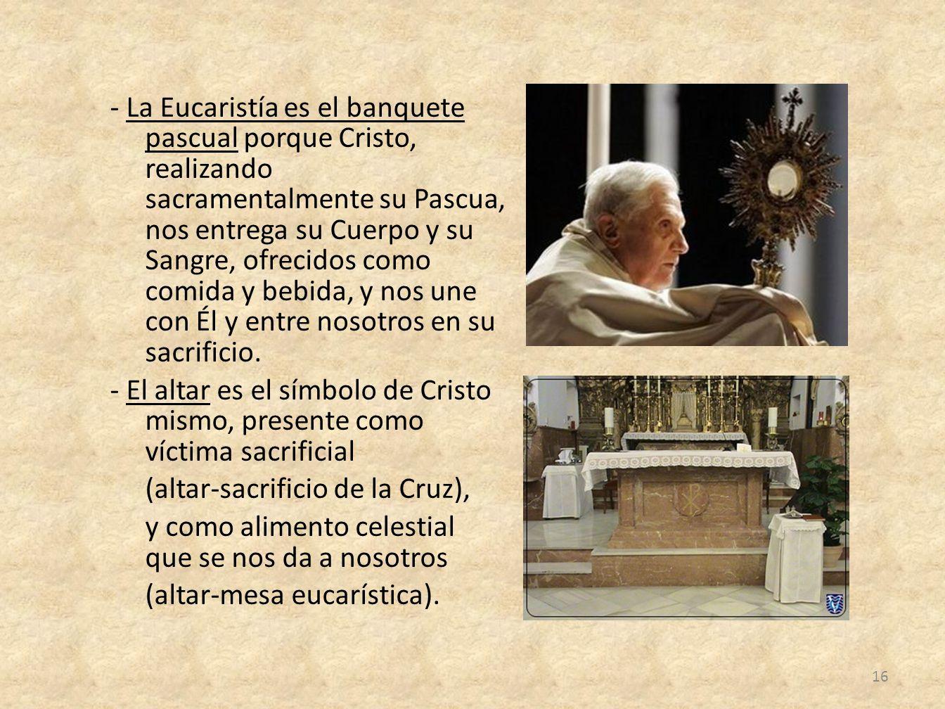 - La Eucaristía es el banquete pascual porque Cristo, realizando sacramentalmente su Pascua, nos entrega su Cuerpo y su Sangre, ofrecidos como comida