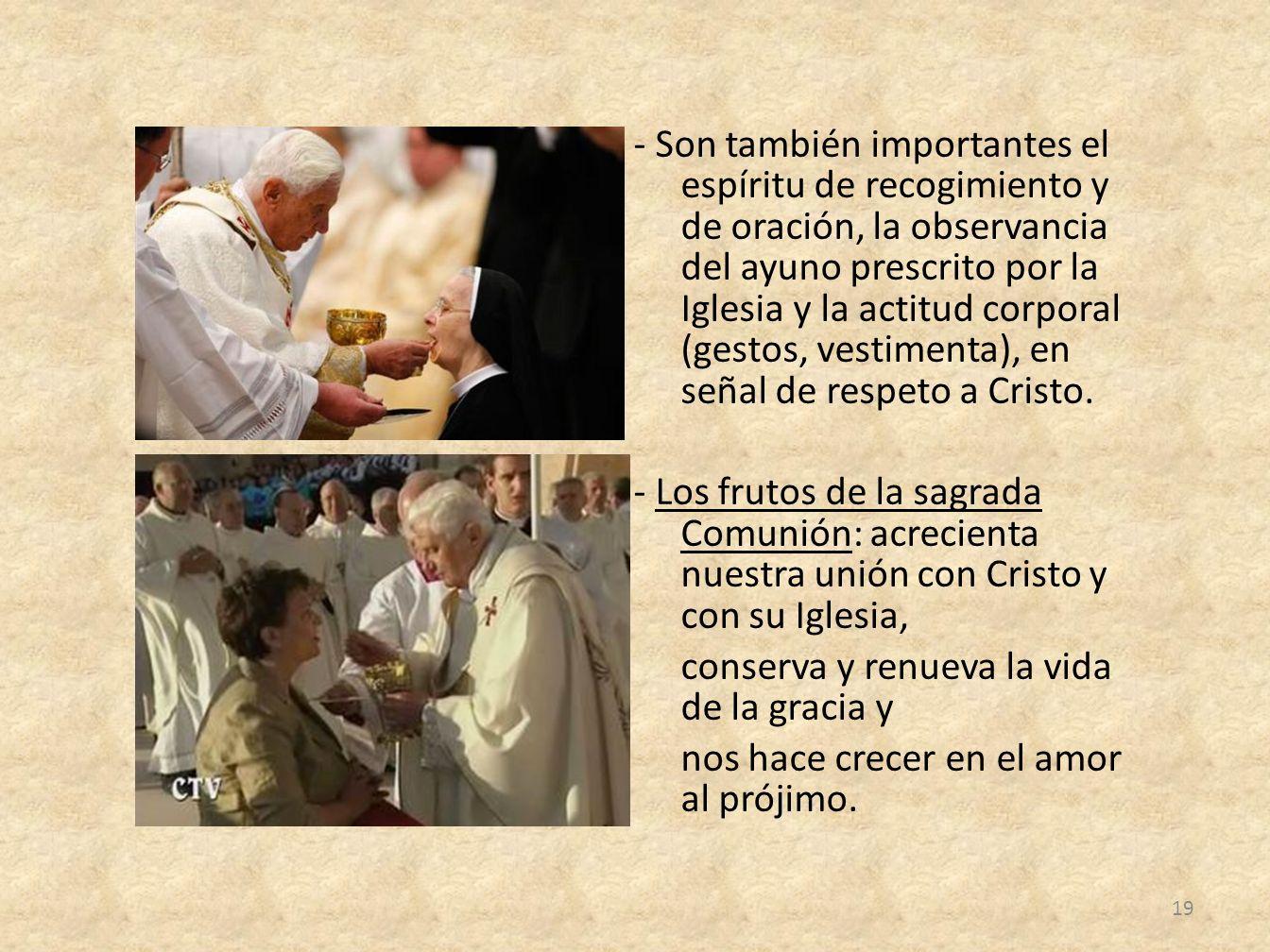 - Son también importantes el espíritu de recogimiento y de oración, la observancia del ayuno prescrito por la Iglesia y la actitud corporal (gestos, v