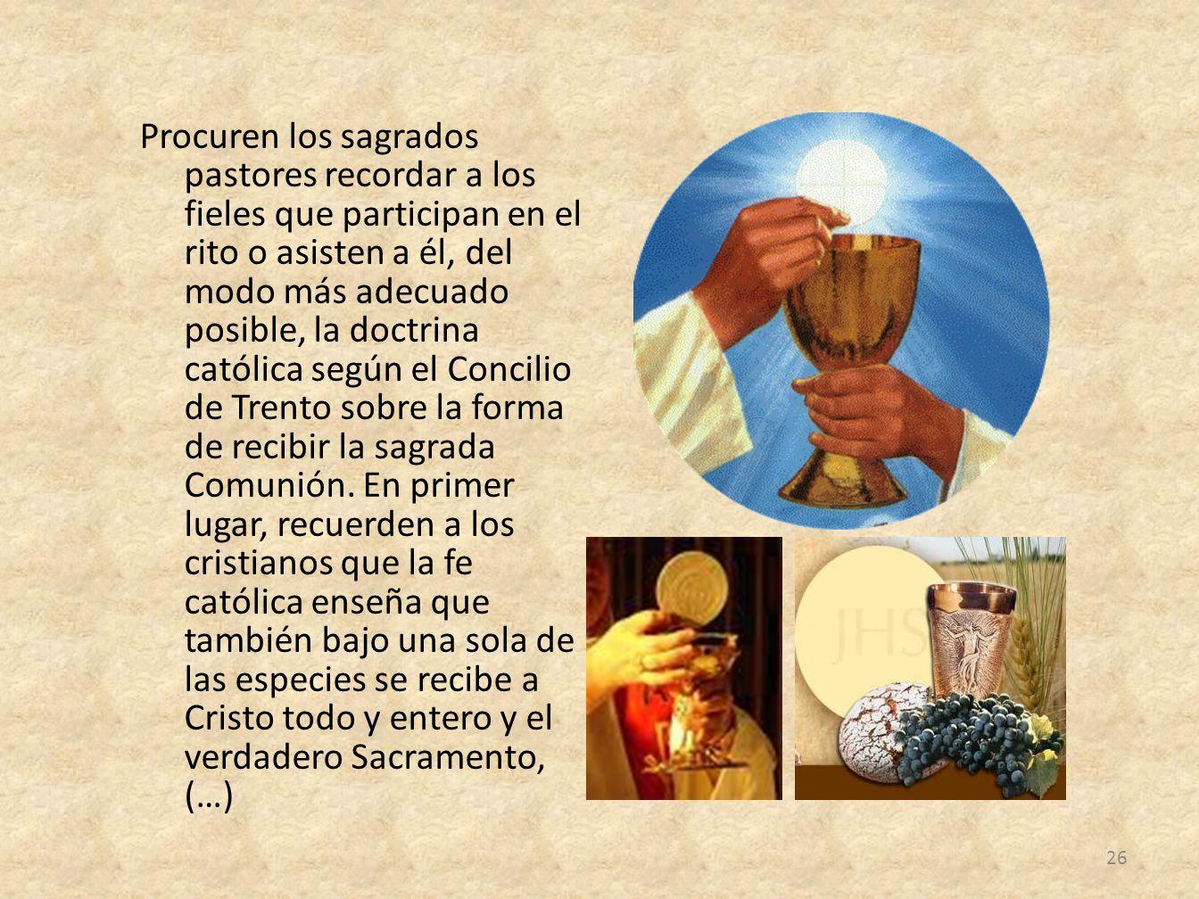 Procuren los sagrados pastores recordar a los fieles que participan en el rito o asisten a él, del modo más adecuado posible, la doctrina católica seg