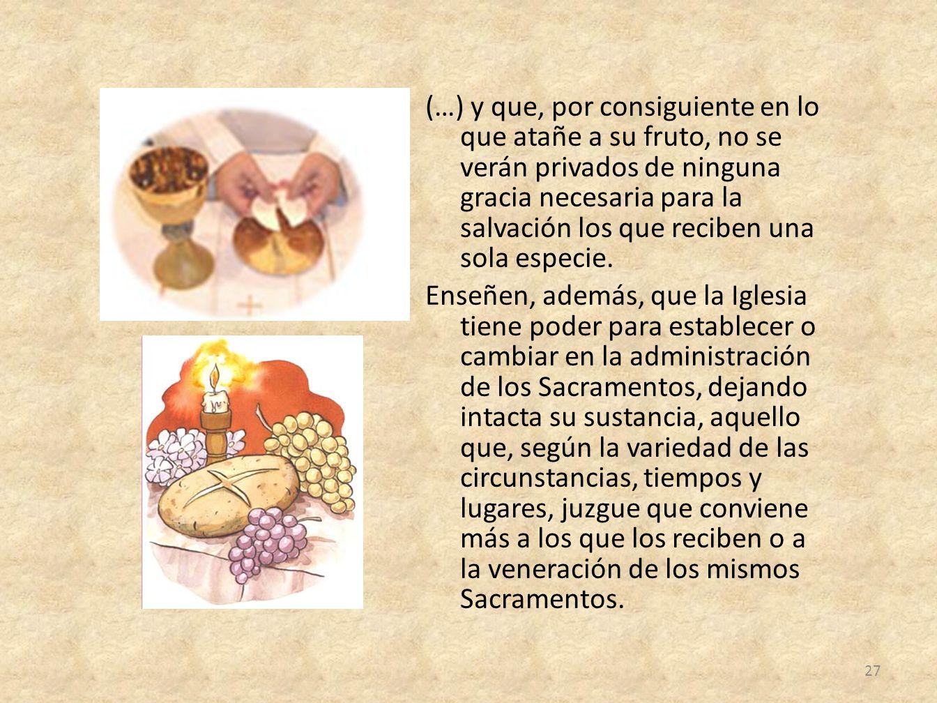 (…) y que, por consiguiente en lo que atañe a su fruto, no se verán privados de ninguna gracia necesaria para la salvación los que reciben una sola es