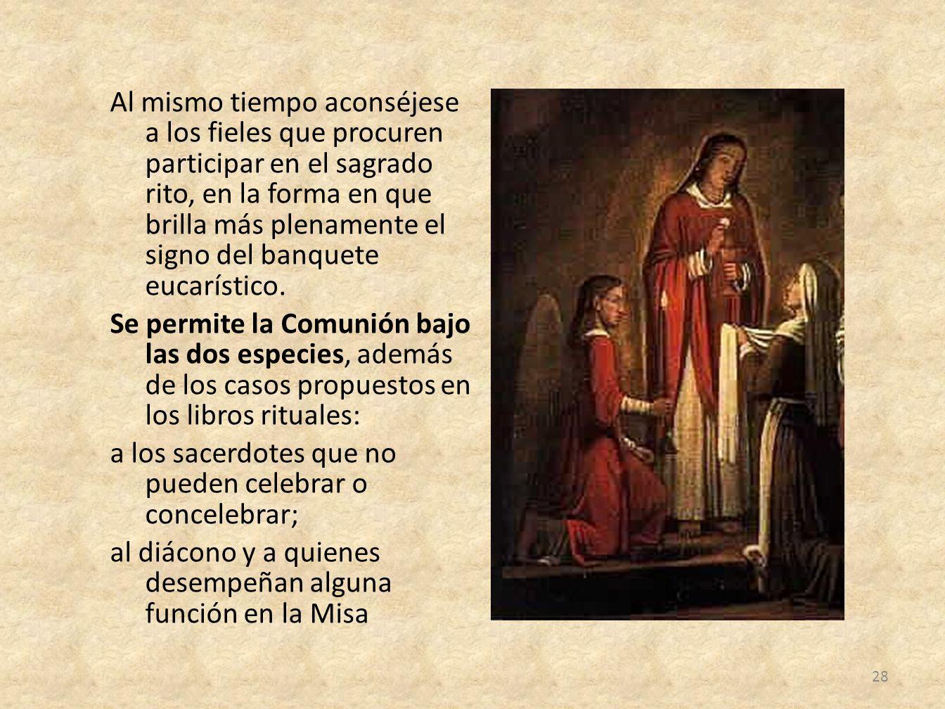 Al mismo tiempo aconséjese a los fieles que procuren participar en el sagrado rito, en la forma en que brilla más plenamente el signo del banquete euc