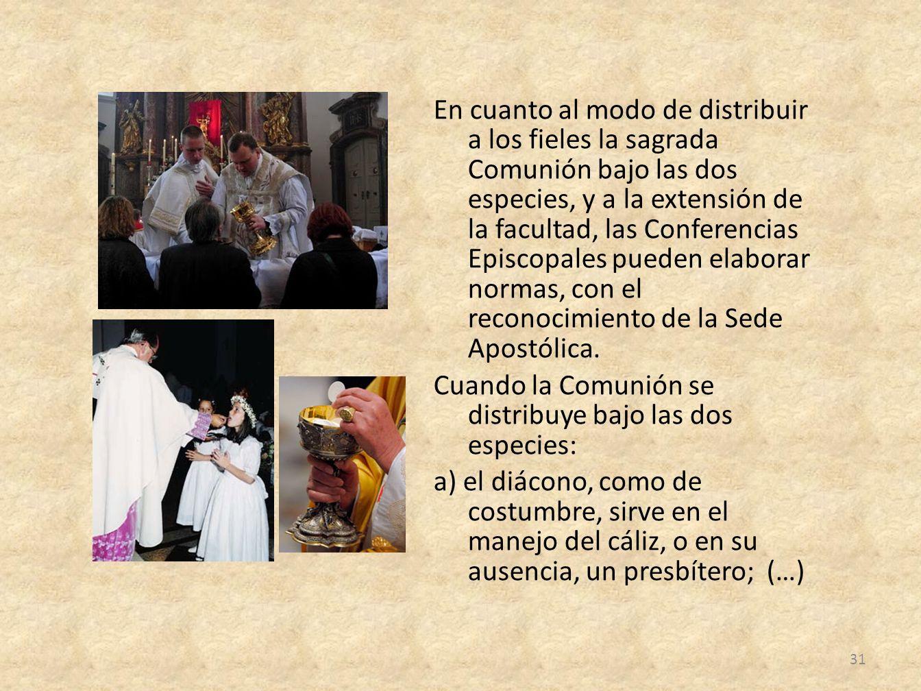 En cuanto al modo de distribuir a los fieles la sagrada Comunión bajo las dos especies, y a la extensión de la facultad, las Conferencias Episcopales