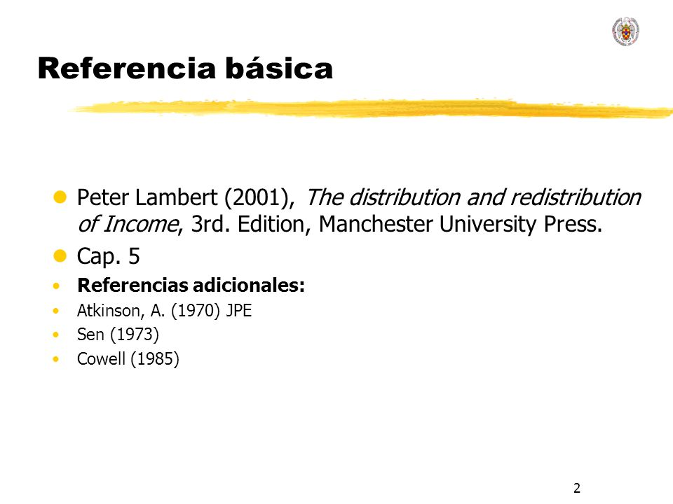 2 Referencia básica lPeter Lambert (2001), The distribution and redistribution of Income, 3rd.