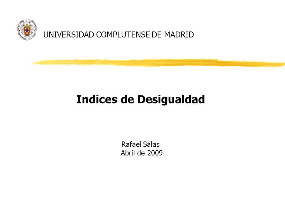 UNIVERSIDAD COMPLUTENSE DE MADRID Indices de Desigualdad Rafael Salas Abril de 2009