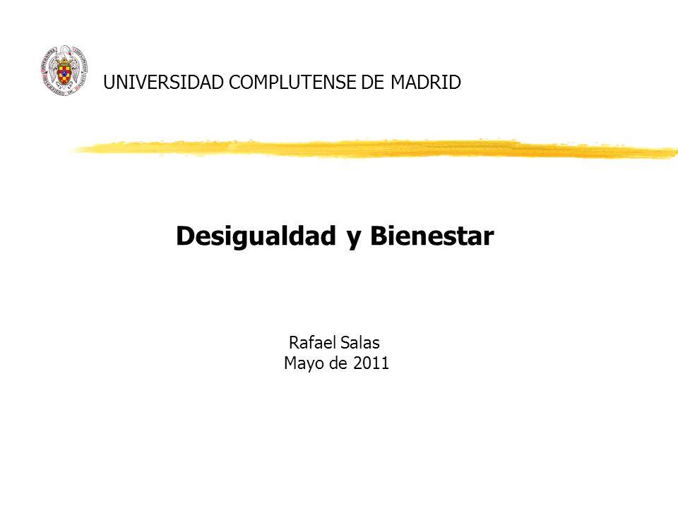 UNIVERSIDAD COMPLUTENSE DE MADRID Desigualdad y Bienestar Rafael Salas Mayo de 2011