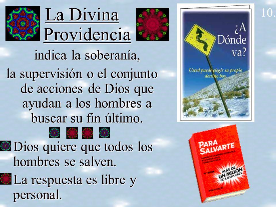 La Divina Providencia indica la soberanía, la supervisión o el conjunto de acciones de Dios que ayudan a los hombres a buscar su fin último. Dios quie
