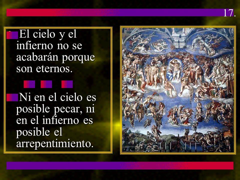 El cielo y el infierno no se acabarán porque son eternos. El cielo y el infierno no se acabarán porque son eternos. Ni en el cielo es posible pecar, n