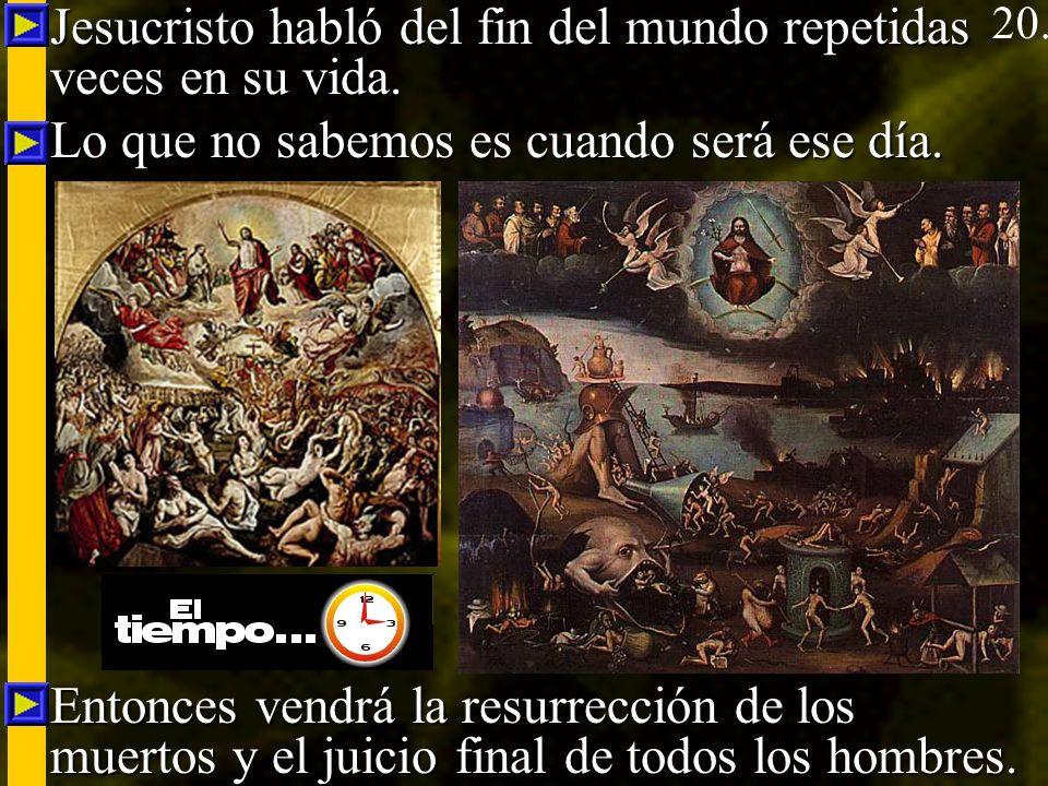 Jesucristo habló del fin del mundo repetidas veces en su vida. Jesucristo habló del fin del mundo repetidas veces en su vida. Lo que no sabemos es cua