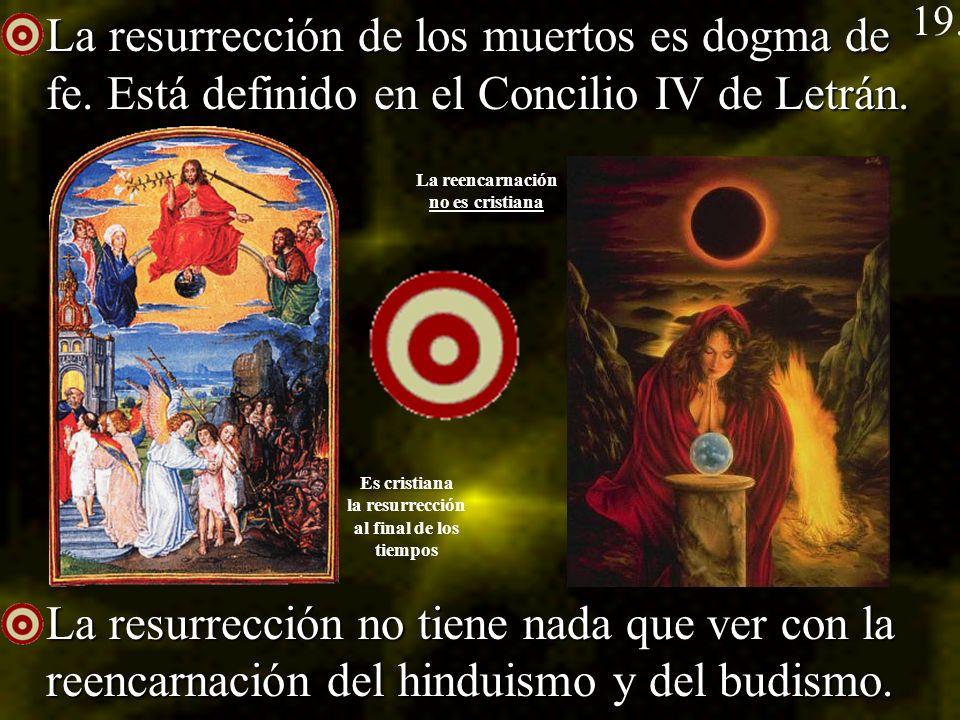 La resurrección de los muertos es dogma de fe. Está definido en el Concilio IV de Letrán. La resurrección de los muertos es dogma de fe. Está definido