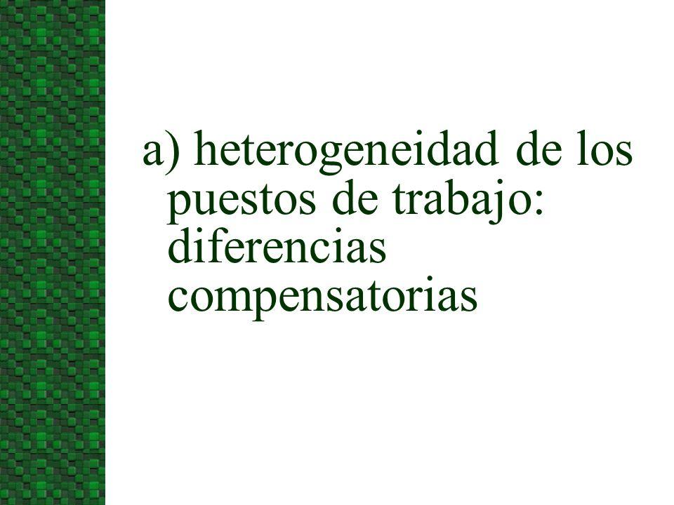 a) heterogeneidad de los puestos de trabajo: diferencias compensatorias