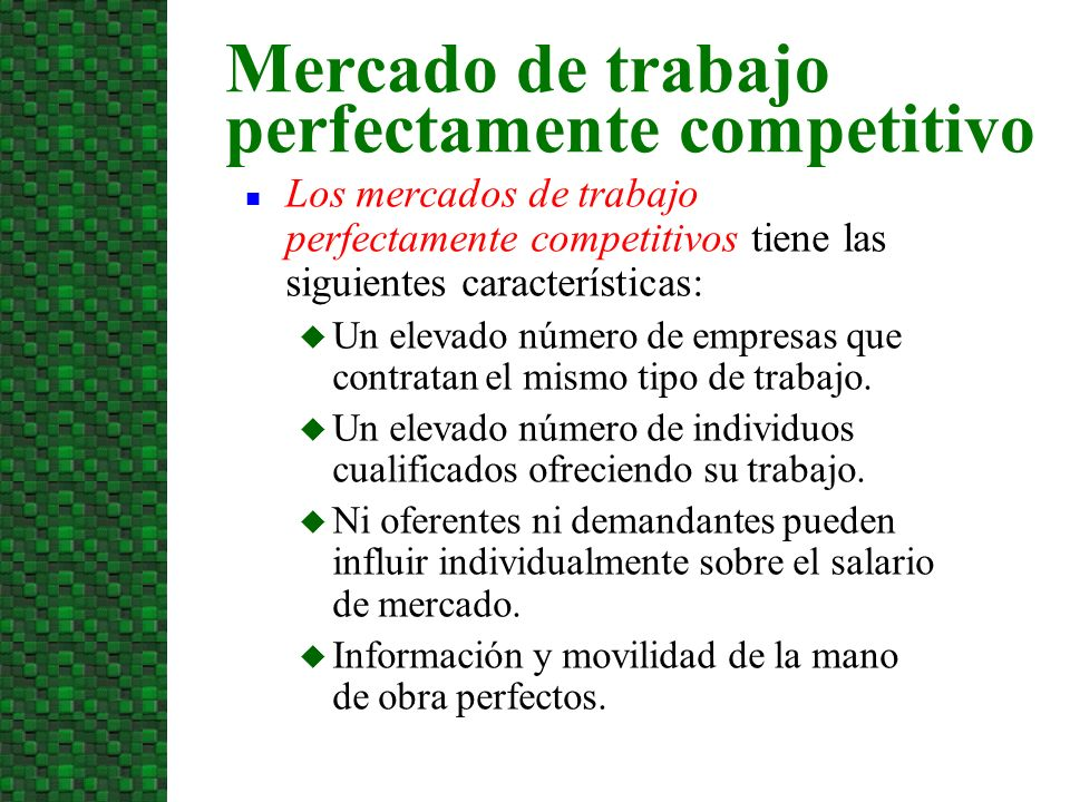 Salario y empleo para una empresa competitiva Salario Una empresa en un mercado de trabajo perfectamente competitivo es salario aceptante.