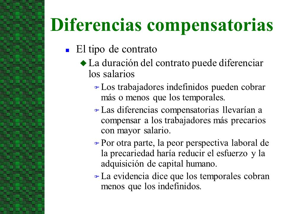 n El tipo de contrato u La duración del contrato puede diferenciar los salarios F Los trabajadores indefinidos pueden cobrar más o menos que los tempo