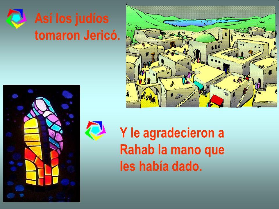 Así los judíos tomaron Jericó. Y le agradecieron a Rahab la mano que les había dado.