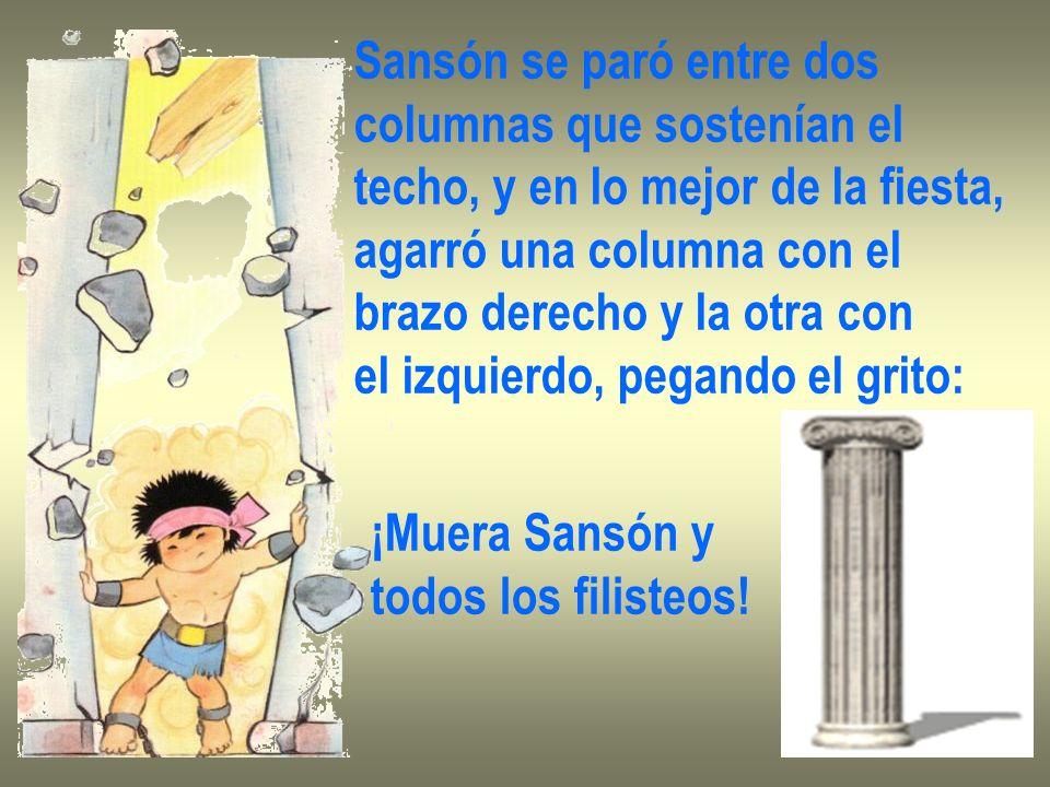 Sansón se paró entre dos columnas que sostenían el techo, y en lo mejor de la fiesta, agarró una columna con el brazo derecho y la otra con el izquier