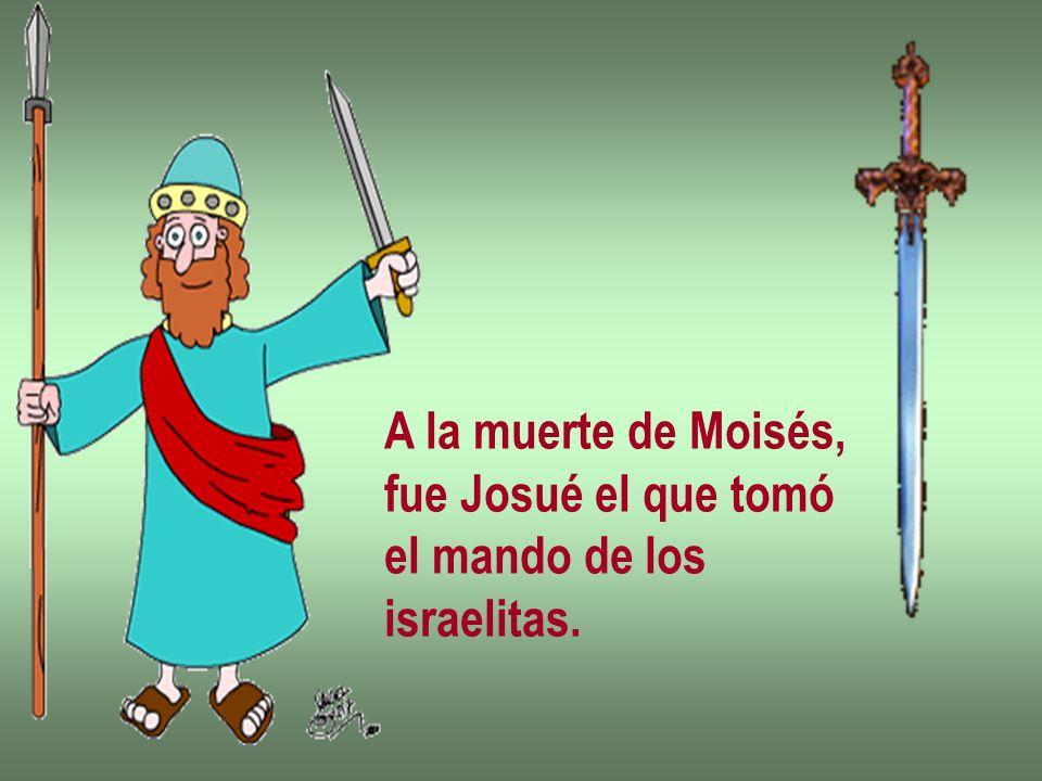 A la muerte de Moisés, fue Josué el que tomó el mando de los israelitas.