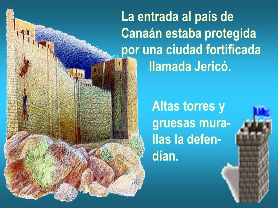 La entrada al país de Canaán estaba protegida por una ciudad fortificada llamada Jericó. Altas torres y gruesas mura- llas la defen- dían.