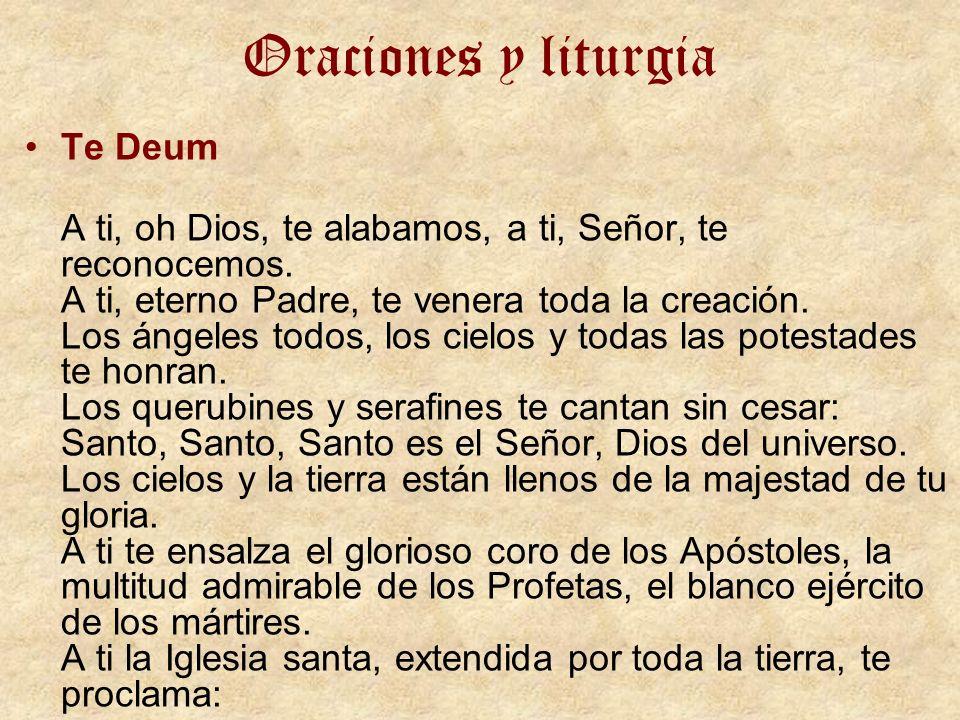 Oraciones y liturgia Te Deum A ti, oh Dios, te alabamos, a ti, Señor, te reconocemos. A ti, eterno Padre, te venera toda la creación. Los ángeles todo