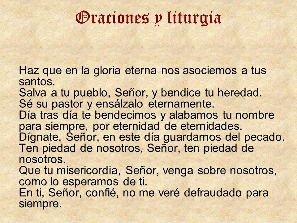 Oraciones y liturgia Haz que en la gloria eterna nos asociemos a tus santos. Salva a tu pueblo, Señor, y bendice tu heredad. Sé su pastor y ensálzalo
