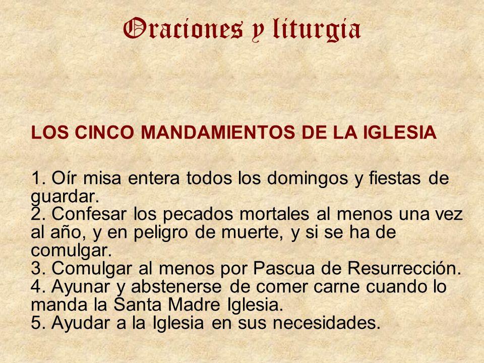 Oraciones y liturgia LOS CINCO MANDAMIENTOS DE LA IGLESIA 1. Oír misa entera todos los domingos y fiestas de guardar. 2. Confesar los pecados mortales
