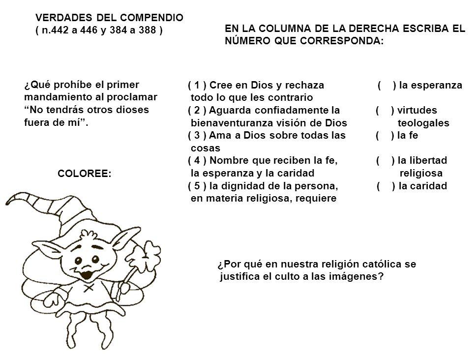 VERDADES DEL COMPENDIO ( n.442 a 446 y 384 a 388 ) EN LA COLUMNA DE LA DERECHA ESCRIBA EL NÚMERO QUE CORRESPONDA: ¿Qué prohíbe el primer mandamiento a
